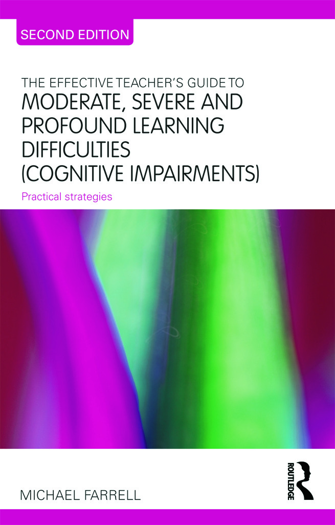 The Effective Teacher's Guide to Moderate, Severe and Profound Learning Difficulties (Cognitive Impairments): Practical strategies, 2nd Edition (Paperback) book cover