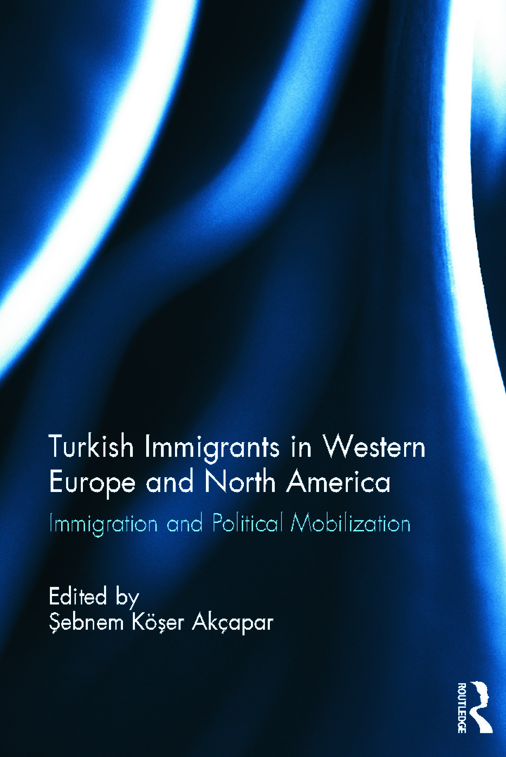 Turkish Immigrants in Western Europe and North America: Immigration and Political Mobilization (Hardback) book cover