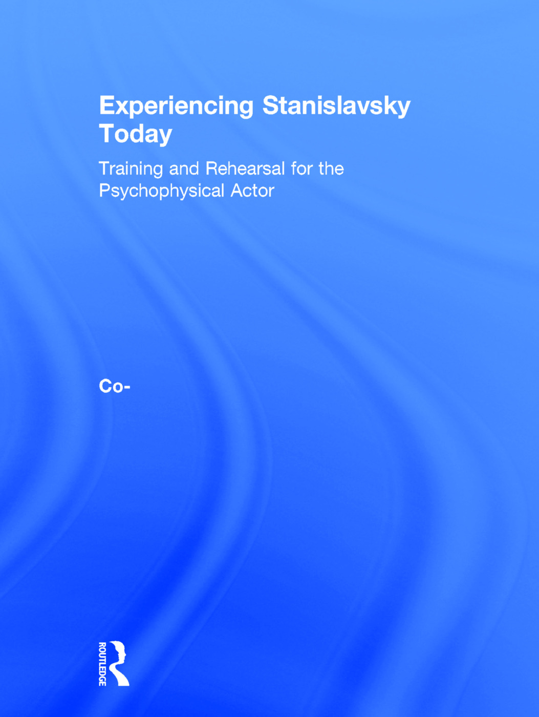 Experiencing Stanislavsky Today: Training and Rehearsal for the Psychophysical Actor (Hardback) book cover