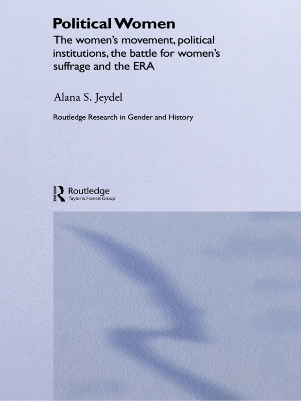 Political Women: The Women's Movement, Political Institutions, the Battle for Women's Suffrage and the ERA, 1st Edition (Paperback) book cover