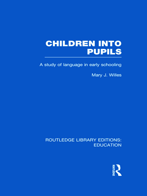 Children into Pupils (RLE Edu I): A Study of Language in Early Schooling (Hardback) book cover