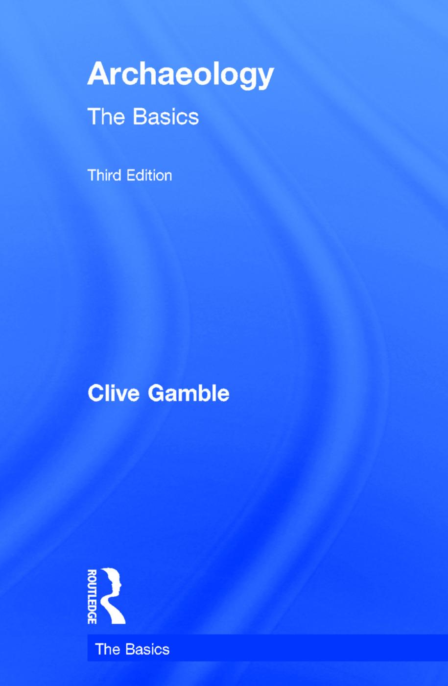 Archaeology: The Basics: 3rd Edition (Hardback) book cover