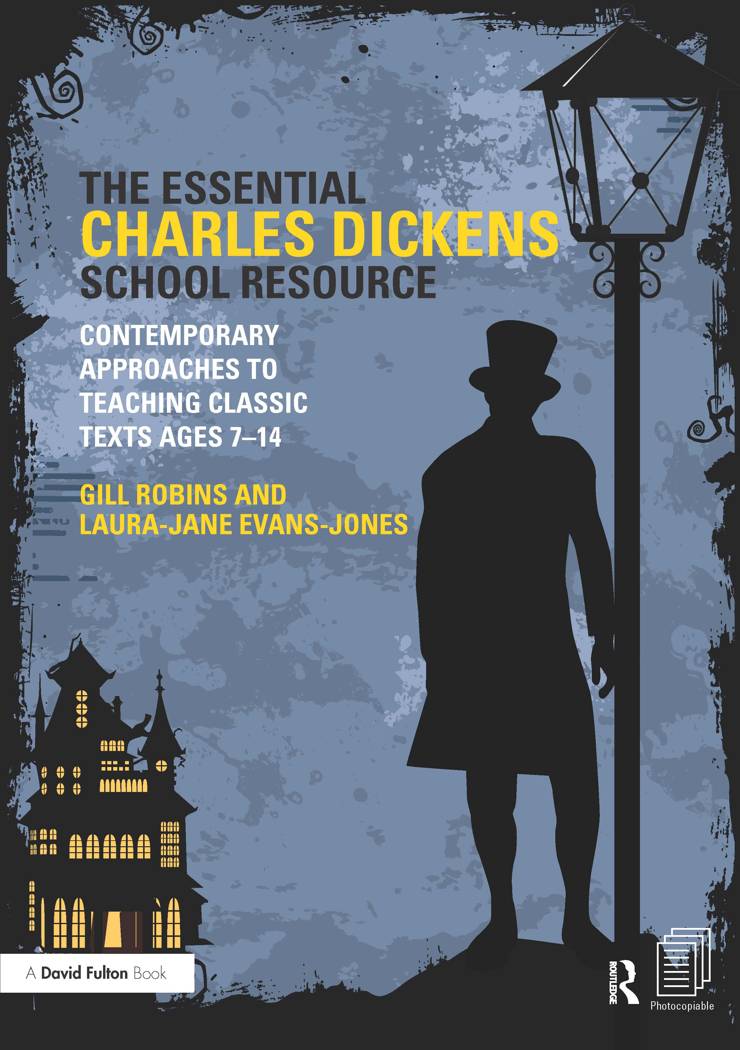 The Essential Charles Dickens School Resource: Contemporary Approaches to Teaching Classic Texts Ages 7-14 (Paperback) book cover