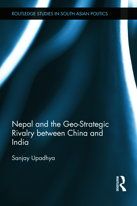 Nepal and the Geo-Strategic Rivalry between China and India (Hardback) book cover