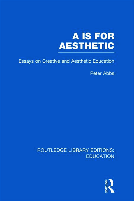 Aa is for Aesthetic (RLE Edu K): Essays on Creative and Aesthetic Education (Hardback) book cover