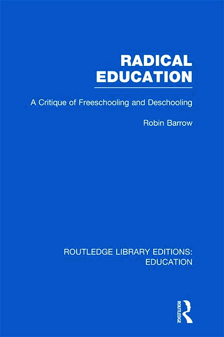 Radical Education (RLE Edu K): A Critique of Freeschooling and Deschooling (Hardback) book cover