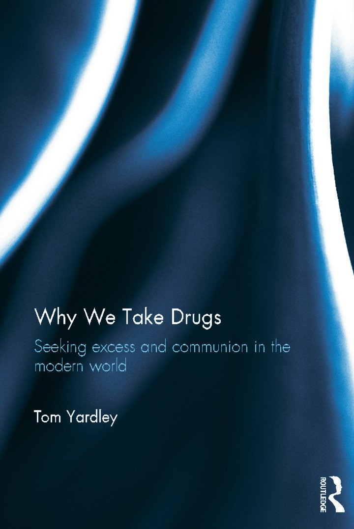 Why We Take Drugs: Seeking Excess and Communion in the Modern World (Hardback) book cover