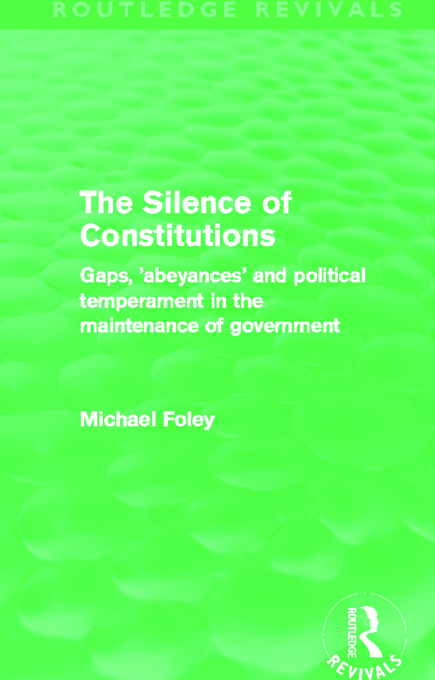 The Silence of Constitutions (Routledge Revivals): Gaps, 'abeyances' and political temperament in the maintenance of government (Paperback) book cover