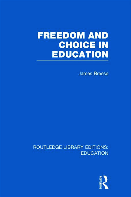 Freedom and Choice in Education (RLE Edu K) (Hardback) book cover