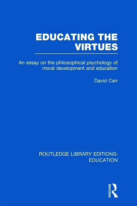 Educating the Virtues (RLE Edu K): An Essay on the Philosophical Psychology of Moral Development and Education (Hardback) book cover