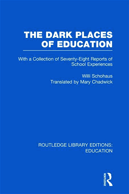 The Dark Places of Education (RLE Edu K): With a Collection of Seventy-Eight Reports of School Experiences (Hardback) book cover