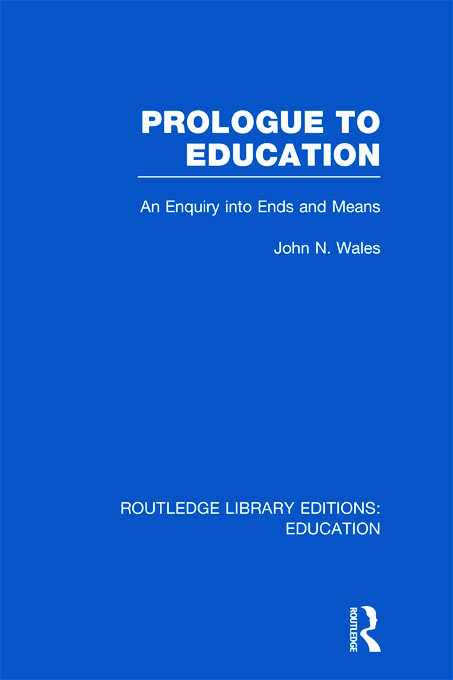Prologue to Education (RLE Edu K): An Inquiry into Ends and Means (Hardback) book cover
