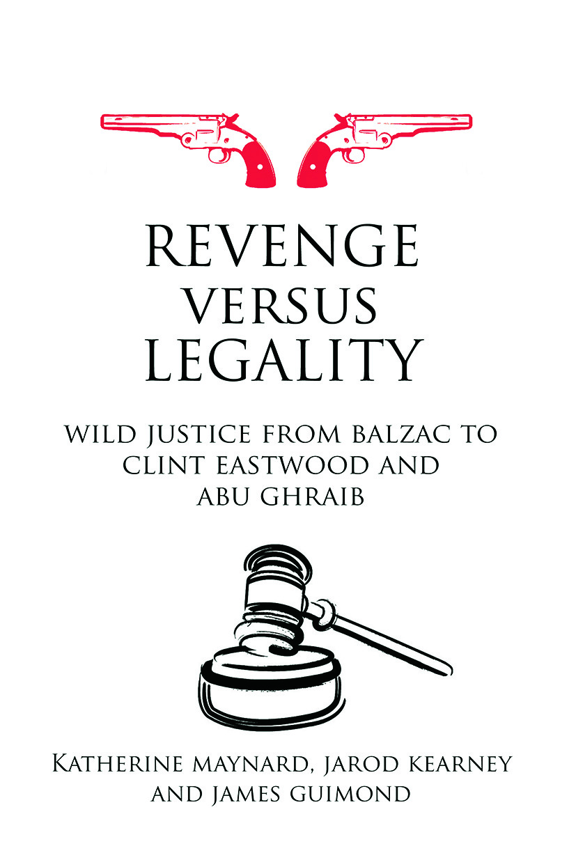 Revenge versus Legality: Wild Justice from Balzac to Clint Eastwood and Abu Ghraib (Paperback) book cover