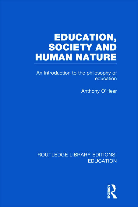 Education, Society and Human Nature (RLE Edu K): An Introduction to the Philosophy of Education (Hardback) book cover