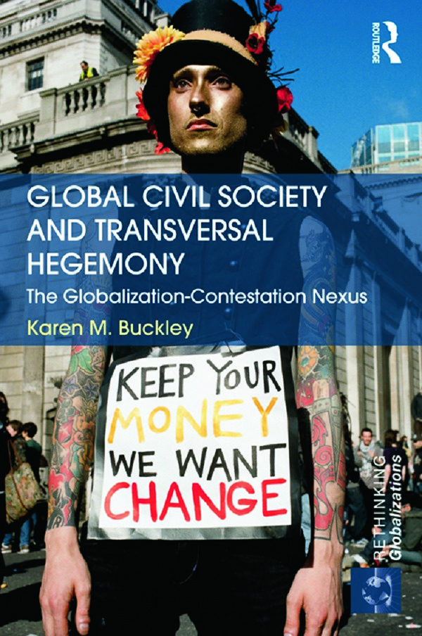 Global Civil Society and Transversal Hegemony: The Globalization-Contestation Nexus, 1st Edition (Hardback) book cover