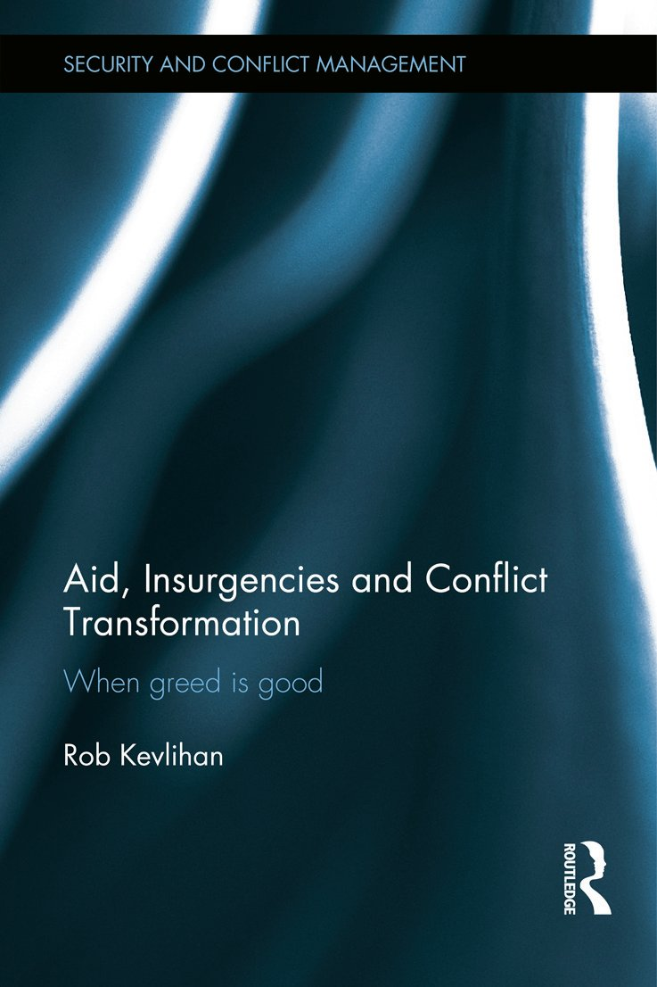 Aid, Insurgencies and Conflict Transformation: When Greed is Good, 1st Edition (Hardback) book cover