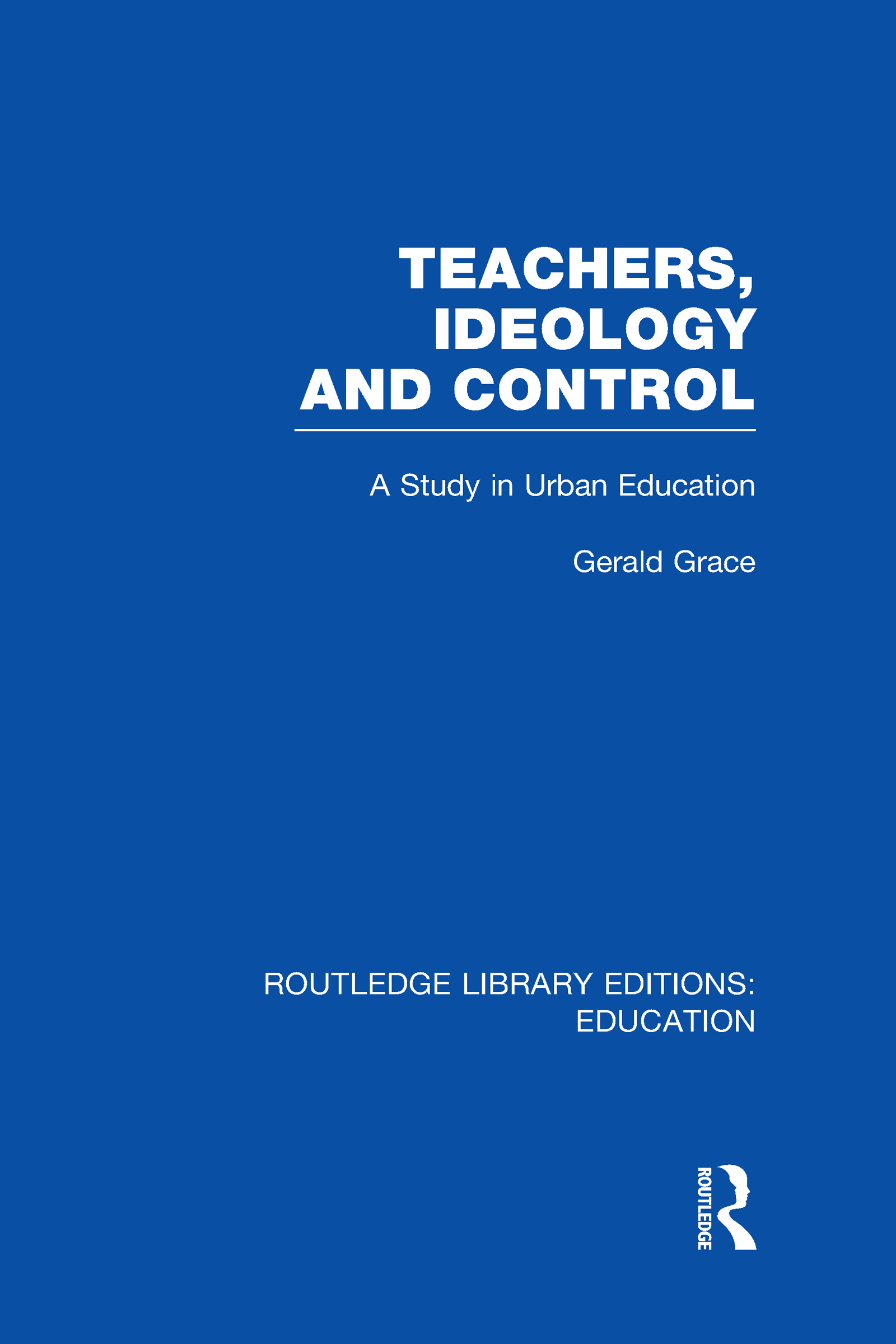 Teachers, Ideology and Control (RLE Edu N) (Hardback) book cover