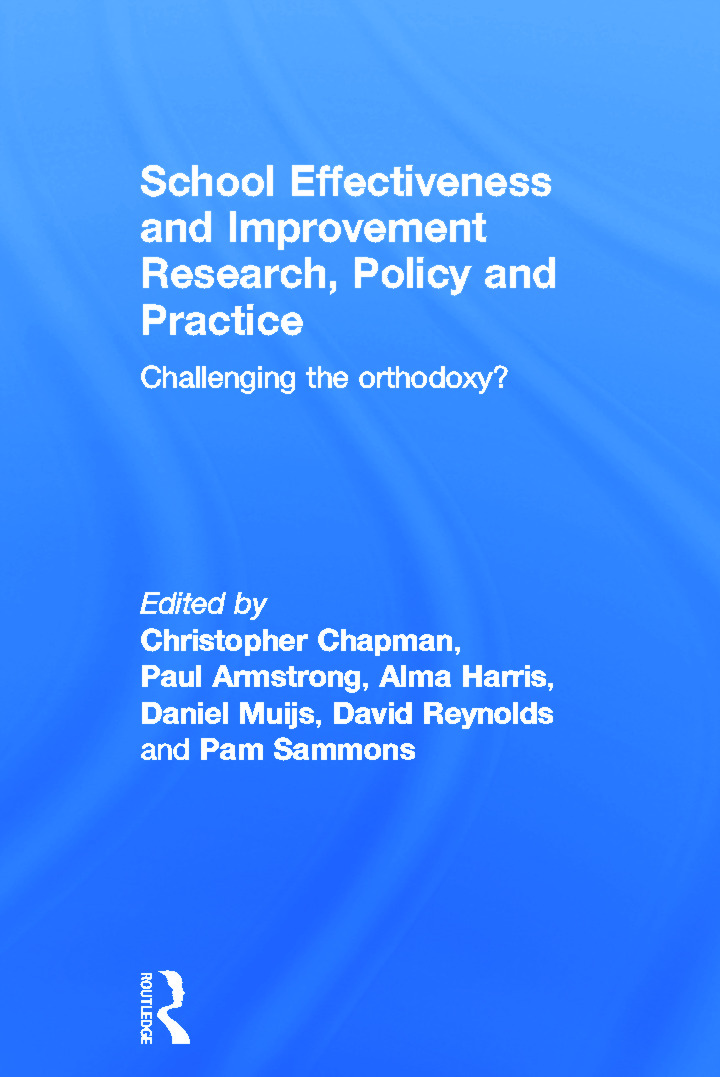 School Effectiveness and Improvement Research, Policy and Practice: Challenging the Orthodoxy?, 1st Edition (Hardback) book cover