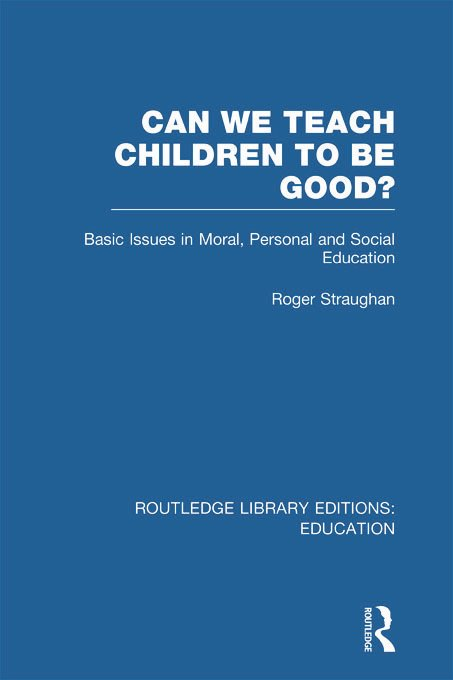 Can We Teach Children to be Good? (RLE Edu K) (Hardback) book cover