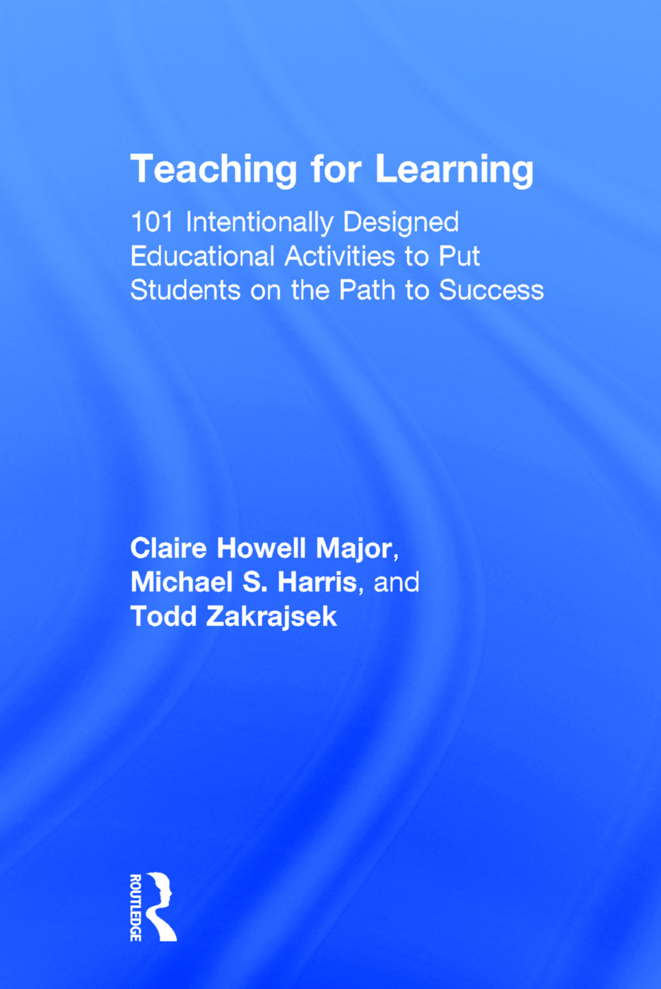 Teaching for Learning: 101 Intentionally Designed Educational Activities to Put Students on the Path to Success, 1st Edition (Hardback) book cover