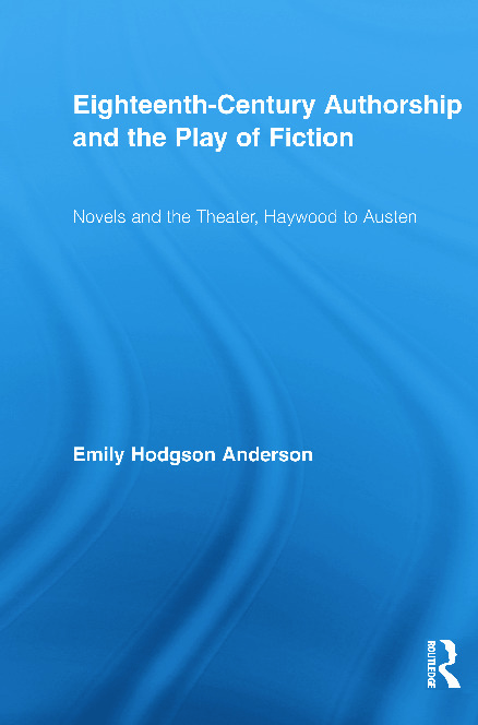 Eighteenth-Century Authorship and the Play of Fiction: Novels and the Theater, Haywood to Austen book cover