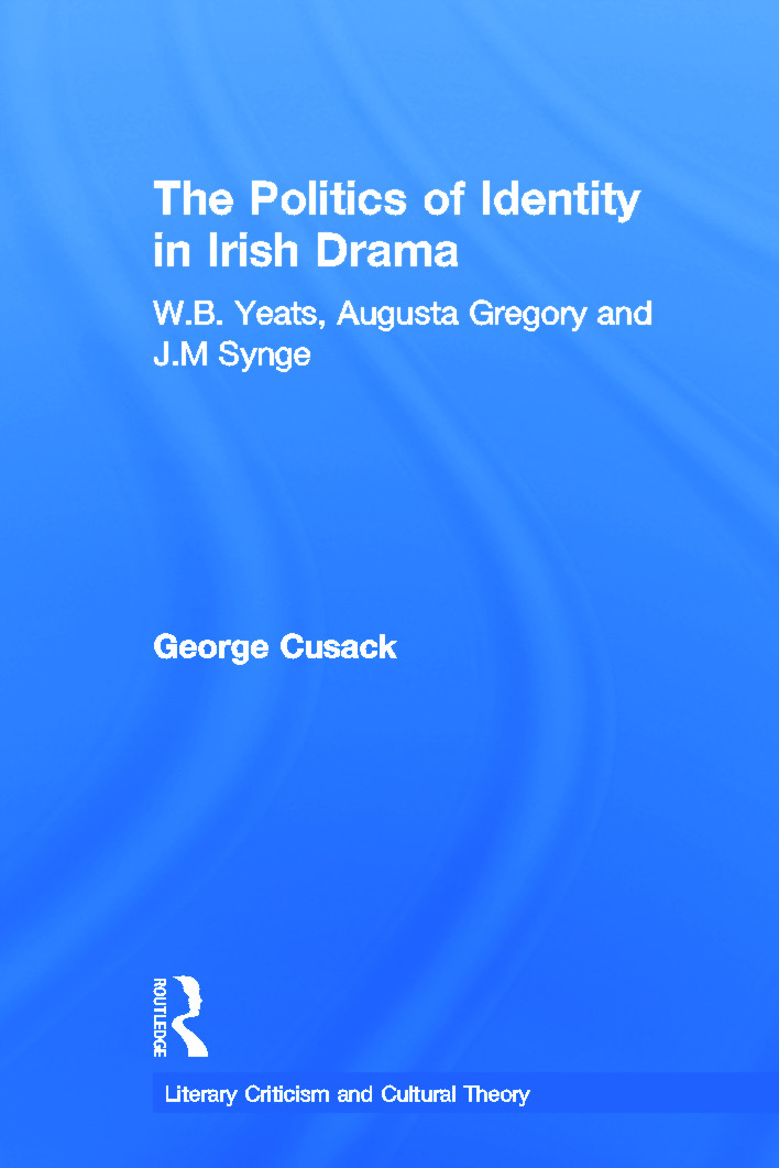 The Politics of Identity in Irish Drama: W.B. Yeats, Augusta Gregory and J.M. Synge (Paperback) book cover