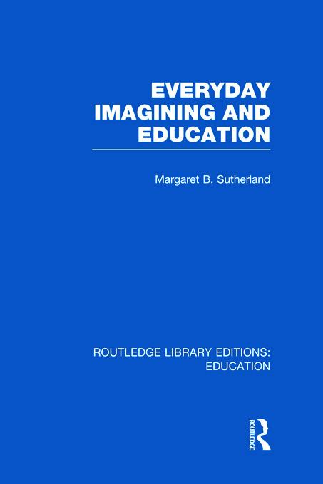Everyday Imagining and Education (RLE Edu K) (Hardback) book cover