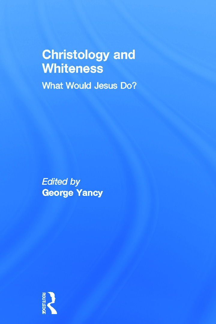 Christology and Whiteness: What Would Jesus Do?, 1st Edition (Hardback) book cover