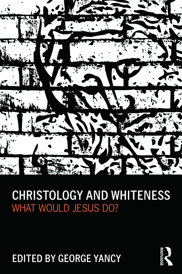 Christology and Whiteness: What Would Jesus Do? book cover