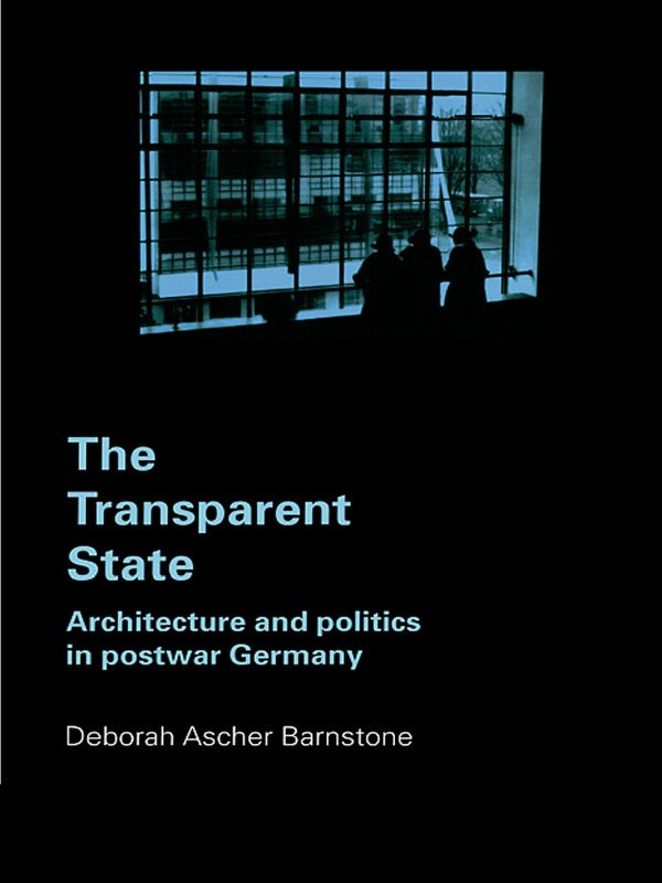 The Transparent State: Architecture and Politics in Postwar Germany, 1st Edition (Paperback) book cover