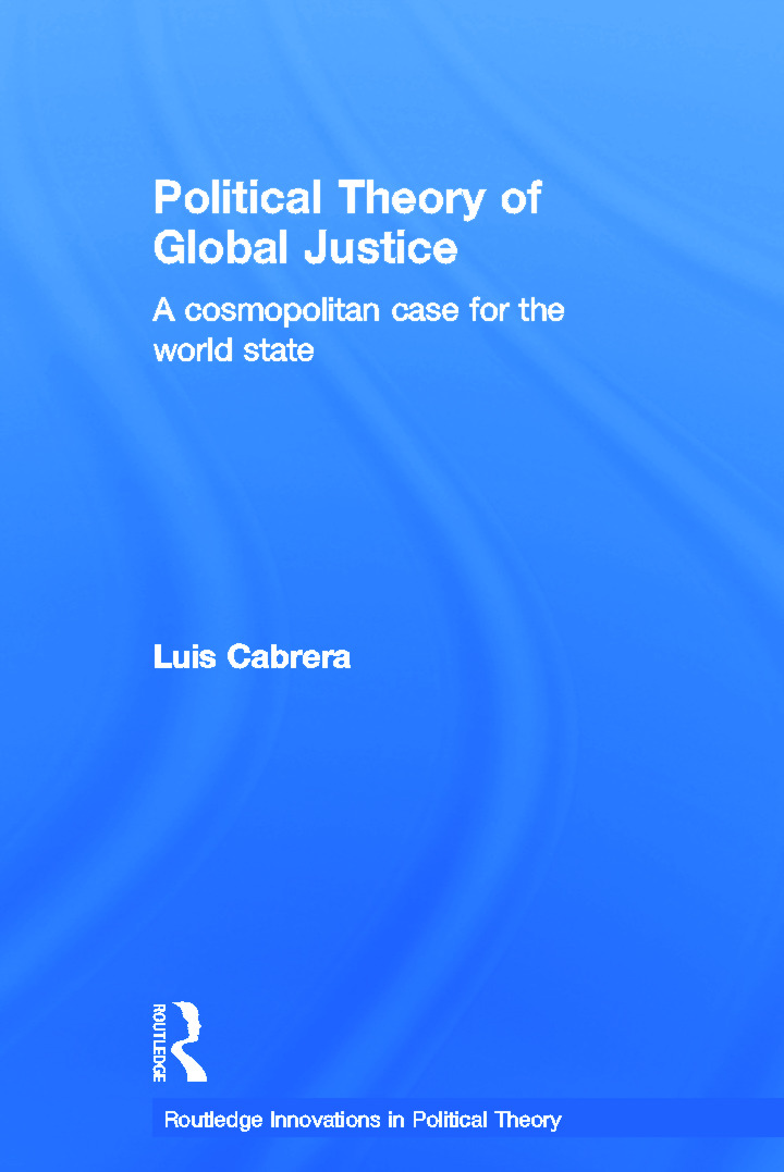 Political Theory of Global Justice: A Cosmopolitan Case for the World State, 1st Edition (Hardback) book cover