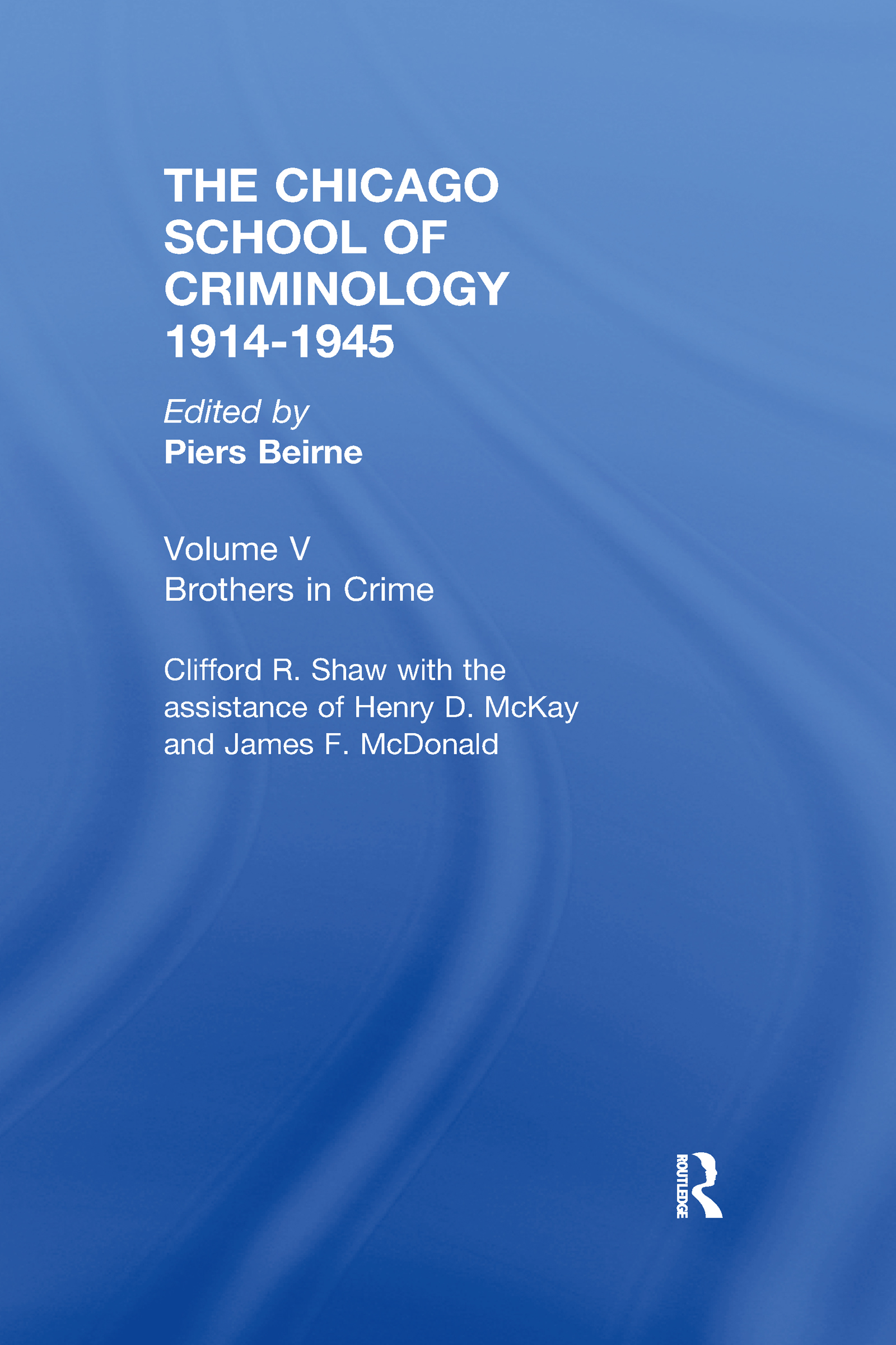 CHICAGO SCHOOL CRIMINOLOGY Volume 5: Brothers in Crime by Clifford Shaw, Henry D. McKay and James F. McDonald, 1st Edition (Hardback) book cover