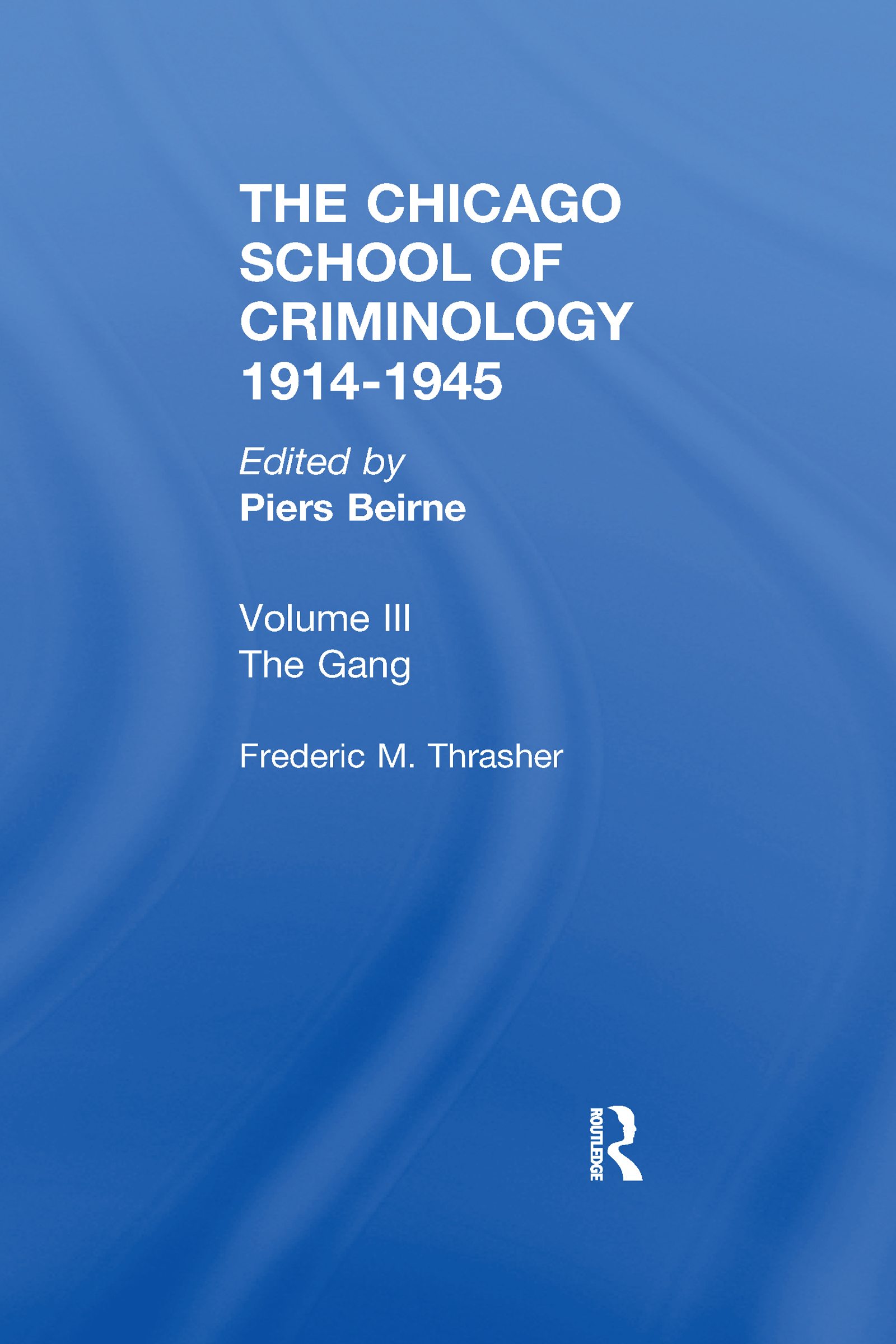 CHICAGO SCHOOL CRIMINOLOGY Volume 3: The Gang: A Study of 1,313 Gangs in Chicago by Frederic Milton Thrasher book cover