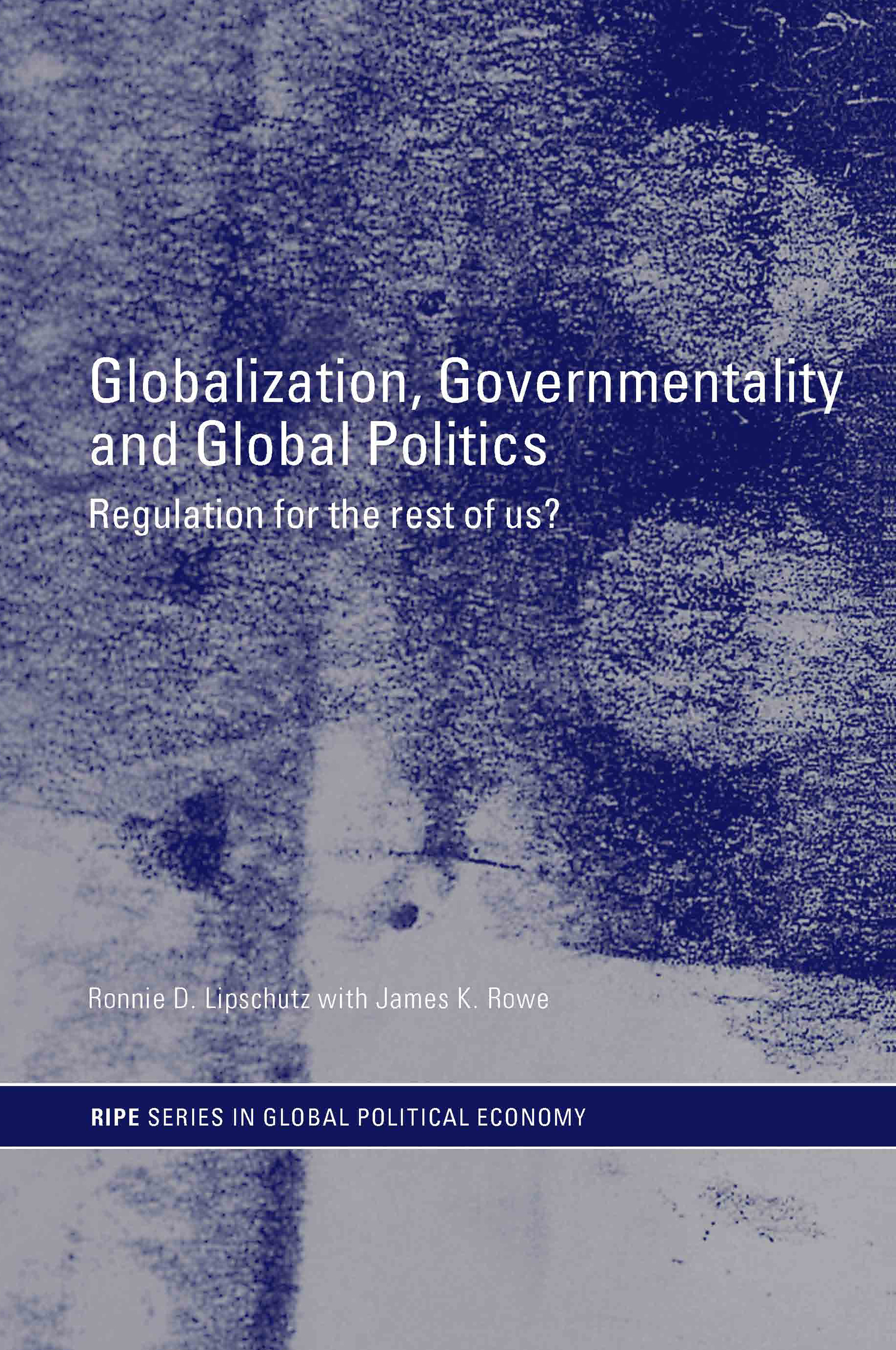 Globalization, Governmentality and Global Politics: Regulation for the Rest of Us? (Paperback) book cover