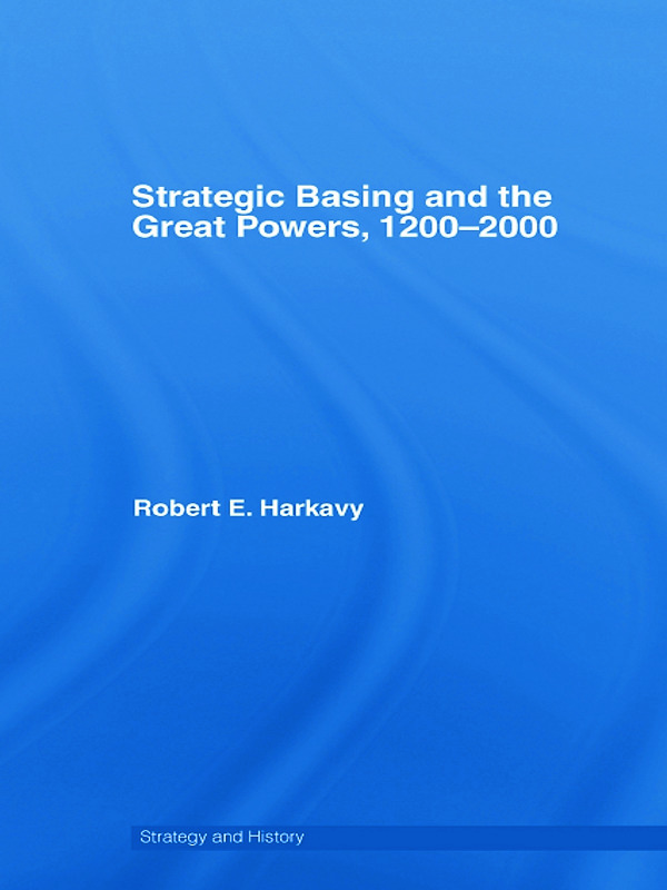 Strategic Basing and the Great Powers, 1200-2000 (Hardback) book cover