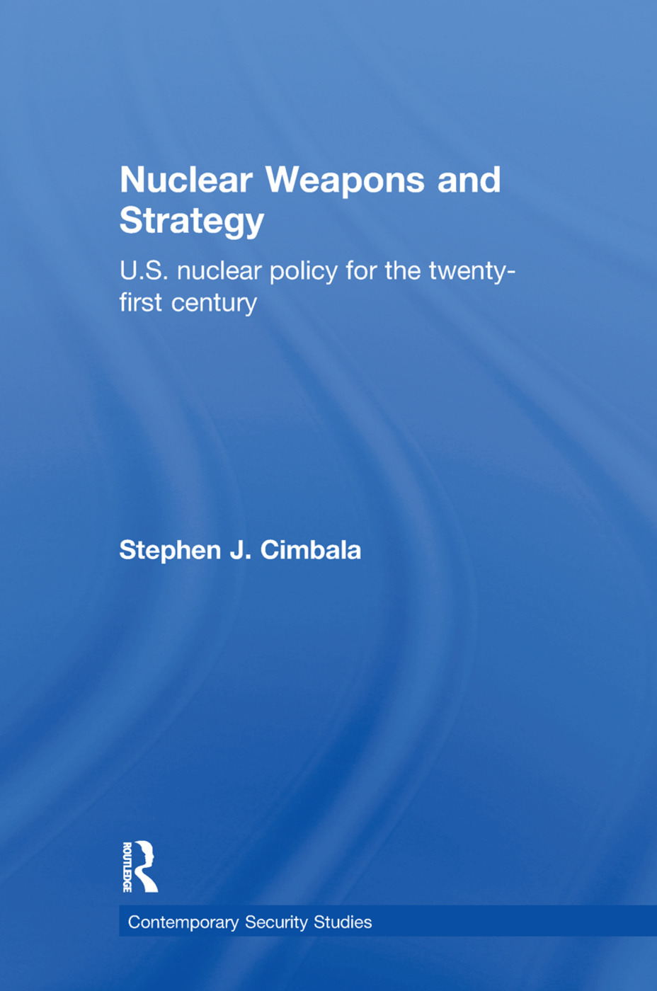 Nuclear Weapons and Strategy: US Nuclear Policy for the Twenty-First Century, 1st Edition (Hardback) book cover