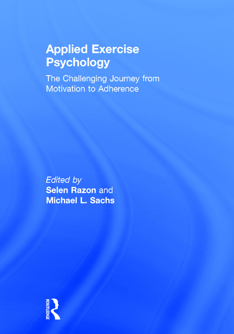 Applied Exercise Psychology: The Challenging Journey from Motivation to Adherence book cover