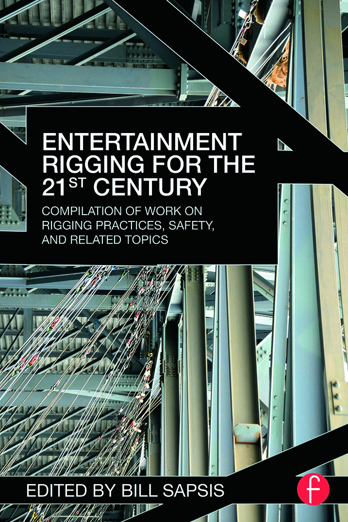 Entertainment Rigging for the 21st Century: Compilation of Work on Rigging Practices, Safety, and Related Topics, 1st Edition (Paperback) book cover