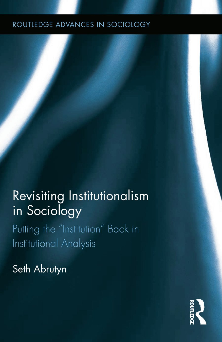 "Revisiting Institutionalism in Sociology: Putting the ""Institution"" Back in Institutional Analysis, 1st Edition (Paperback) book cover"