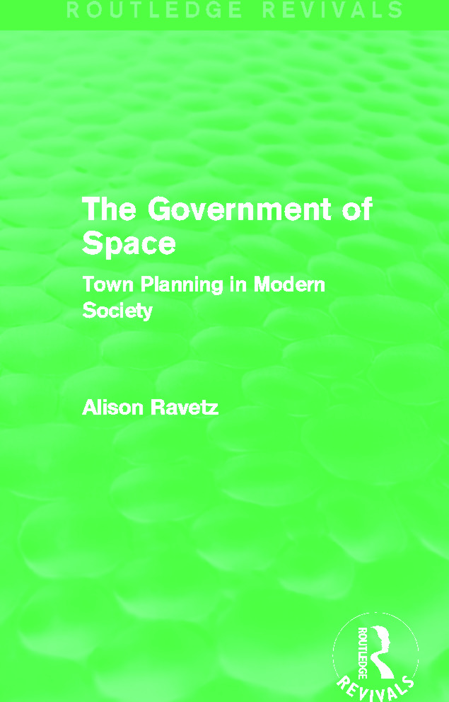 The Government of Space (Routledge Revivals): Town Planning in Modern Society, 1st Edition (Paperback) book cover
