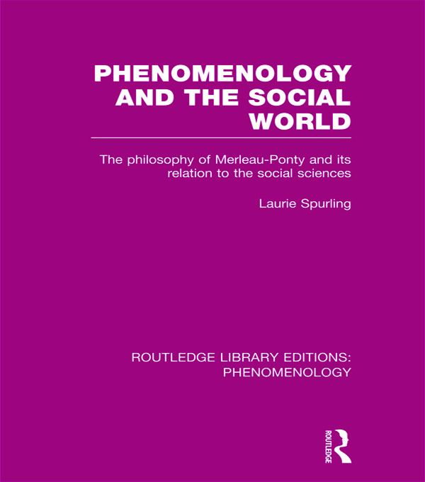 Phenomenology and the Social World: The Philosophy of Merleau-Ponty and its Relation to the Social Sciences book cover