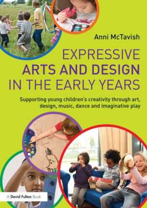 Expressive Arts and Design in the Early Years: Supporting young children's creativity through art, design, music, dance and imaginative play book cover