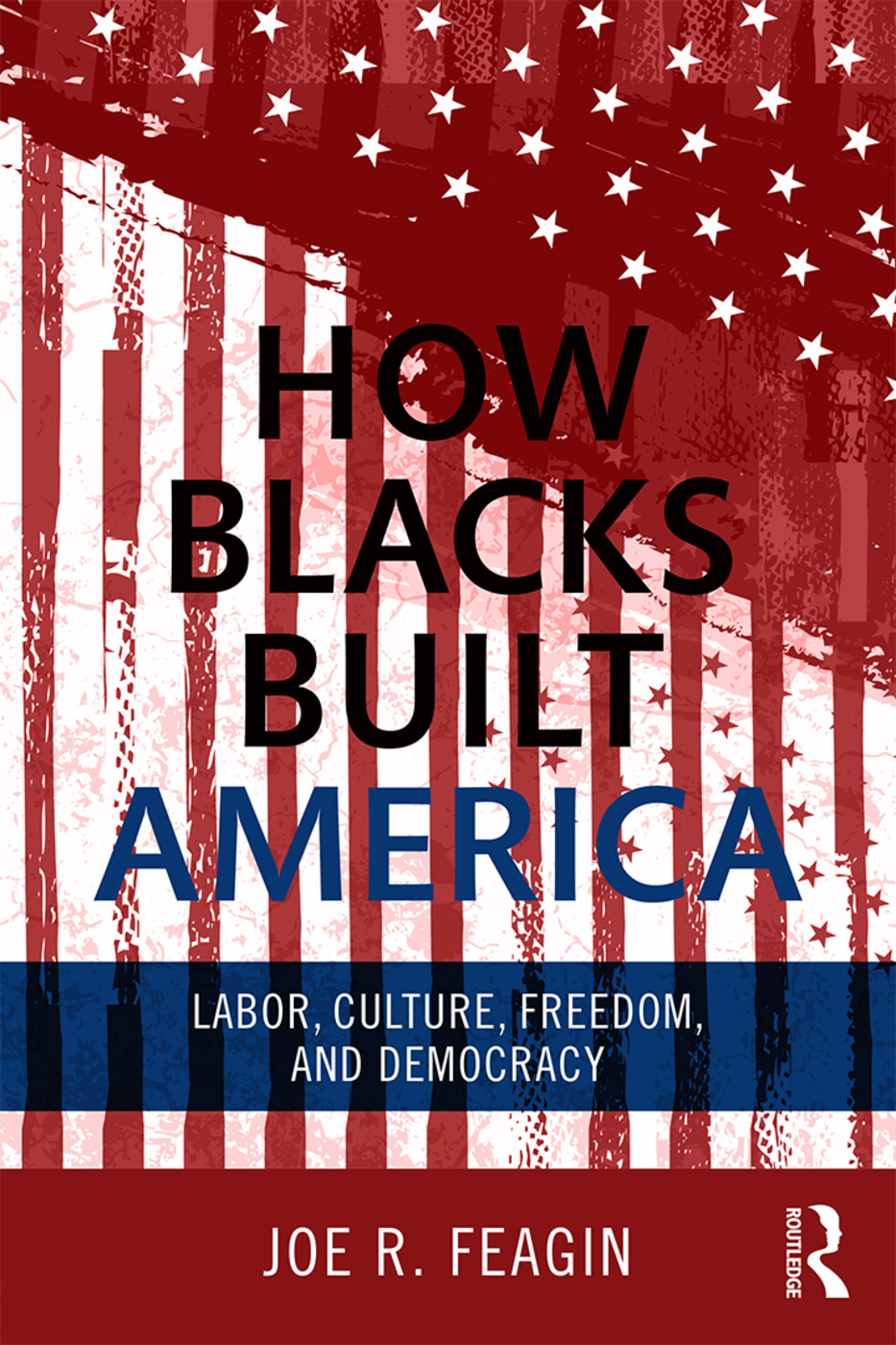 How Blacks Built America: Labor, Culture, Freedom, and Democracy, 1st Edition (Paperback) book cover