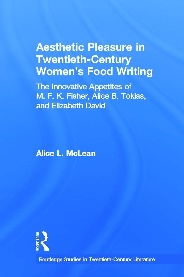 Aesthetic Pleasure in Twentieth-Century Women's Food Writing: The Innovative Appetites of M.F.K. Fisher, Alice B. Toklas, and Elizabeth David book cover
