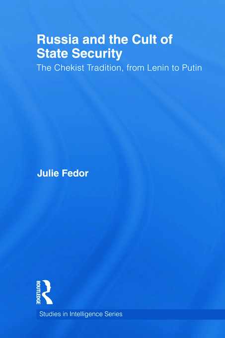 Russia and the Cult of State Security: The Chekist Tradition, From Lenin to Putin, 1st Edition (Paperback) book cover