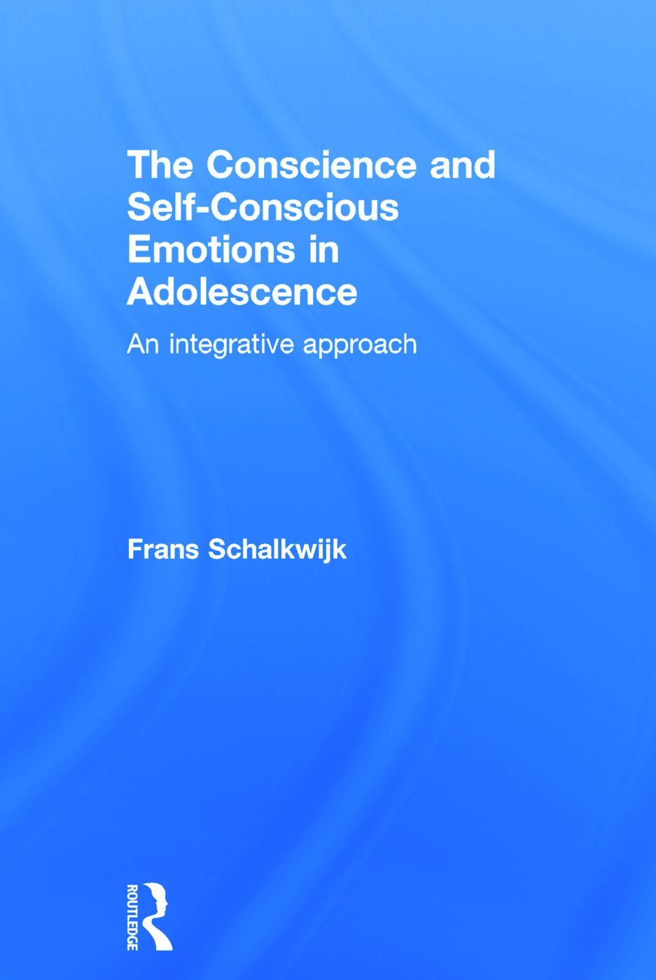 The Conscience and Self-Conscious Emotions in Adolescence: An integrative approach, 1st Edition (Hardback) book cover