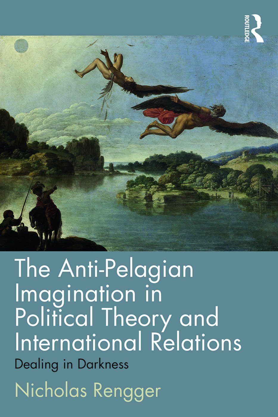 The Anti-Pelagian Imagination in Political Theory and International Relations: Dealing in Darkness, 1st Edition (Paperback) book cover