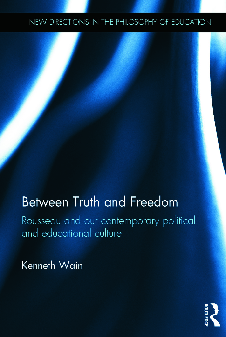 Between Truth and Freedom: Rousseau and our contemporary political and educational culture, 1st Edition (Hardback) book cover