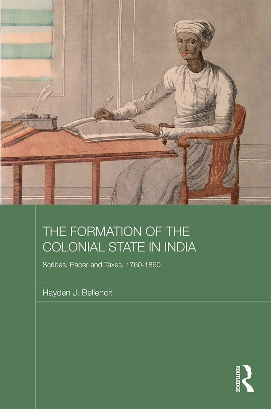 The Formation of the Colonial State in India: Scribes, Paper and Taxes, 1760-1860 book cover