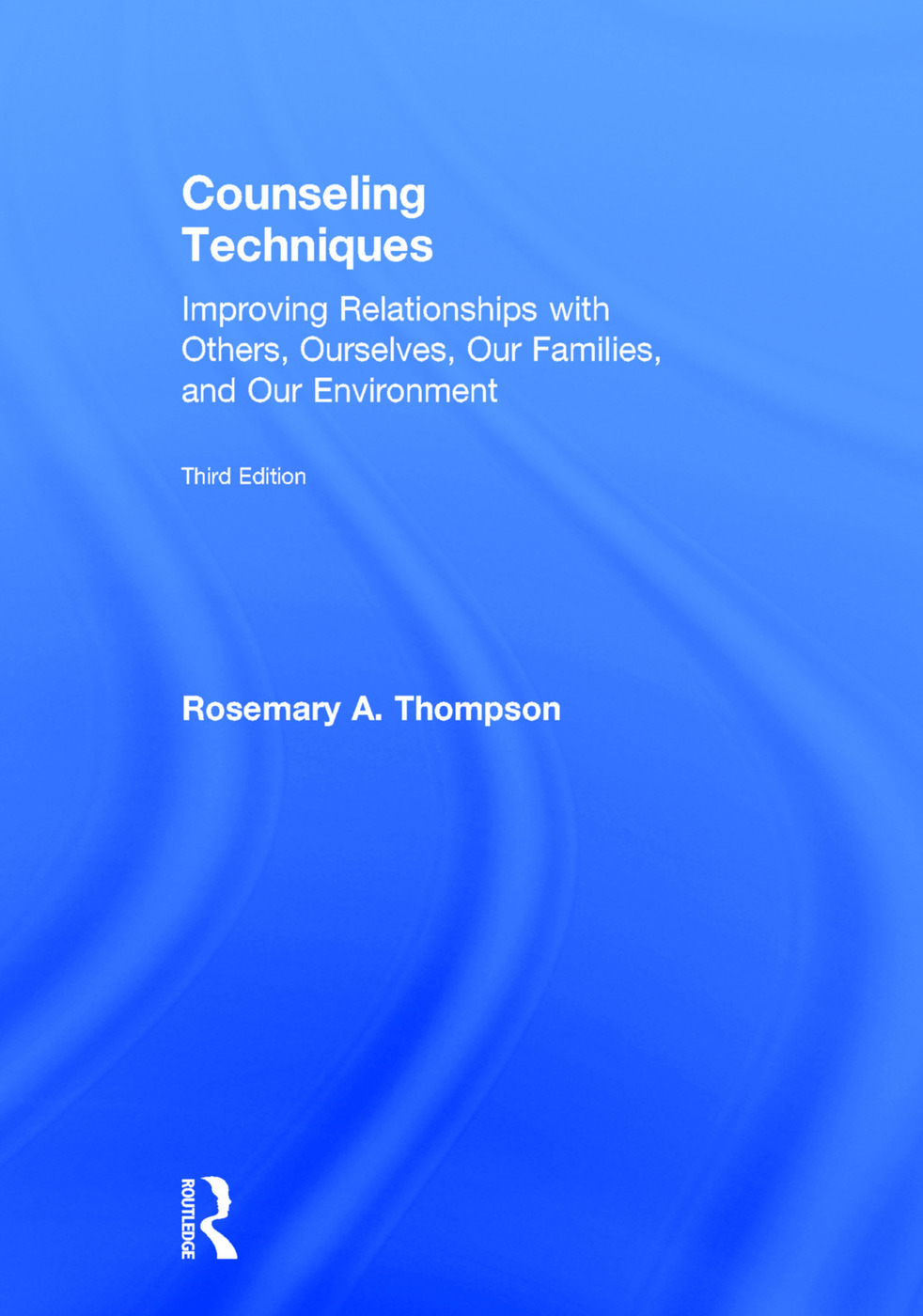 Counseling Techniques: Improving Relationships with Others, Ourselves, Our Families, and Our Environment, 3rd Edition (Hardback) book cover